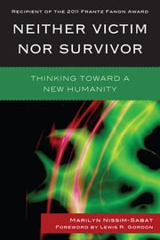 Neither Victim nor Survivor - Thinking toward a New Humanity ebook by Marilyn Nissim-Sabat