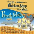 Chicken Soup for the Soul: Family Matters - 29 Stories about Newlyweds and Oldyweds, Relatively Embarrassing Moments, and Forbear...ance audiobook by Jack Canfield, Mark Victor Hansen, Amy Newmark,...
