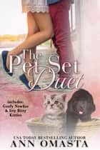 The Pet Set Duet - Goofy Newfies & Itty Bitty Kitties ebook by Ann Omasta