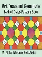 Art Deco and Geometric Stained Glass Pattern Book ebook by Richard Welch, Hollis Welch