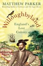 Willoughbyland - England's Lost Colony ebook by Matthew Parker