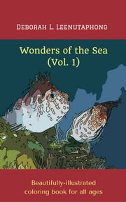 Wonders of the Sea (Vol. 1) - Beautifully-illustrated coloring book for all ages ebook by Deborah L. Leenutaphong