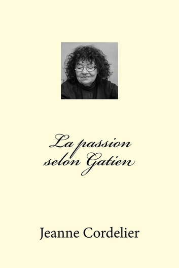 La passion selon Gatien ebook by Jeanne Cordelier