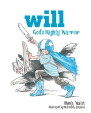 Will, God's Mighty Warrior ebook by Sheila Walsh,Meredith Johnson