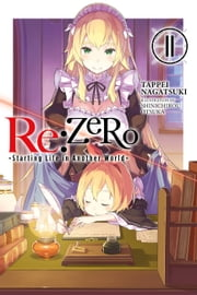 Re:ZERO -Starting Life in Another World-, Vol. 11 (light novel) ebook by Tappei Nagatsuki, Shinichirou Otsuka