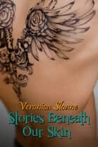 Stories Beneath Our Skin ebook by Veronica Sloane