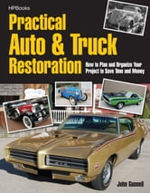 Practical Auto & Truck Restoration HP1547 - How to Plan and Organize Your Project to Save Time and Money ebook by John Gunnell