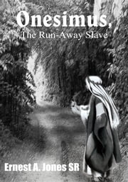 Onesimus, The Run-Away Slave ebook by Ernest A. Jones SR