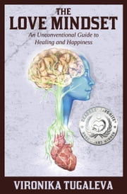 The Love Mindset - An Unconventional Guide to Healing and Happiness ebook by Vironika Tugaleva