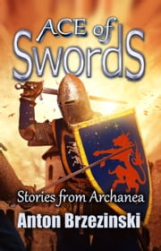 Ace of Swords: Stories from Archanea ebook by Anton Brzezinski