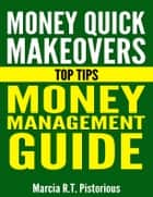 Money Quick Makeovers Top Tips: Money Management Guide ebook by Marcia R.T. Pistorious