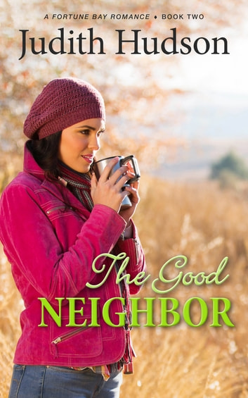 The Good Neighbor - A Fortune Bay Romance - Book Two ebook by Judith Hudson