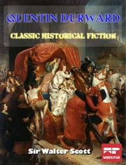 Quentin Durward: A Classic Historical Fiction ebook by Sir Walter Scott