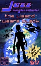 Jazz, Monster Collector in: The Lizard Wears Black (Season 1, Episodes 10 & 11) ebook by RyFT Brand