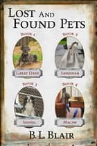 Lost and Found Pets: Novellas 1-4 電子書 by B. L. Blair