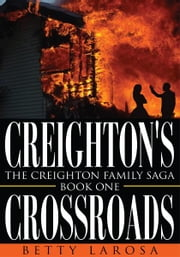 Creighton's Crossroads - The Creighton Family Saga-Book One ebook by Betty Larosa