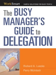 The Busy Manager's Guide to Delegation ebook by Richard A. Luecke,Perry McIntosh