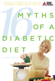 16 Myths of a Diabetic Diet ebook by Karen Hanson Chalmers, M.S.,Amy Peterson Campbell, M.S.