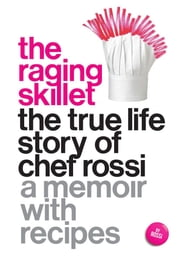 The Raging Skillet - The True Life Story of Chef Rossi ebook by Rossi