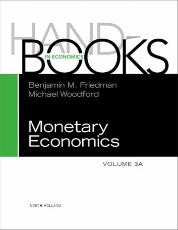 Handbook of Monetary Economics 3A ebook by Benjamin M. Friedman,Michael Woodford