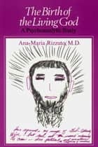 The Birth of the Living God ebook by Ana-Marie Rizzuto