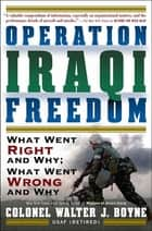 Operation Iraqi Freedom - What Went Right, What Went Wrong, and Why eBook by Walter J. Boyne