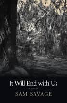 It Will End with Us - A Novel ebook by Sam Savage