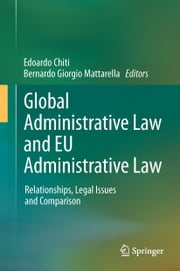 Global Administrative Law and EU Administrative Law - Relationships, Legal Issues and Comparison ebook by Edoardo Chiti, Bernardo Giorgio Mattarella