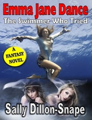 Emma Jane Dance: The Swimmer Who Tried ebook by Sally Dillon-Snape