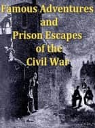Famous Adventures and Prison Escapes of the Civil War ebook by George Washington Cable, Editor
