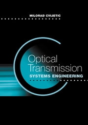 Optical Transmission Systems Engineering ebook by Cvijetic, Milorad