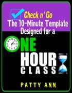 Check n' Go > 10-Minute Class Plan Template for a 1 Hour Class ebook by Patty Ann