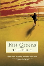Fast Greens - A Novel ebook by Turk Pipkin