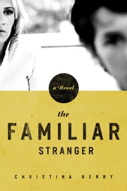 The Familiar Stranger ebook by Christina Berry