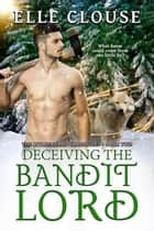Decieving the Bandit Lord - Wylderland Chronicles, #2 ebook by Elle Clouse