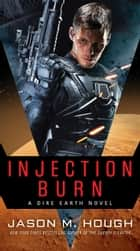 Injection Burn - A Dire Earth Novel ebook by Jason M. Hough
