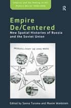 Empire De/Centered - New Spatial Histories of Russia and the Soviet Union ebook by Maxim Waldstein, Sanna Turoma