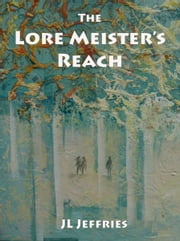 The Lore Meister's Reach (Legend of the Crow Prince) ebook by J L Jeffries