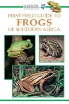 Sasol First Field Guide to Frogs of Southern Africa ebook by Vincent Carruthers