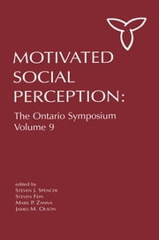 Motivated Social Perception - The Ontario Symposium, Volume 9 ebook by Steven J. Spencer,Steven Fein,Mark P. Zanna,James M. Olson