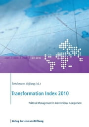 Transformation Index 2010 - Political Management in International Comparison ebook by Bertelsmann Stiftung