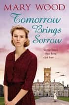 Tomorrow Brings Sorrow ebook by Mary Wood
