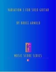 Variation 3 for Solo Guitar ebook by Arnold, Bruce E.