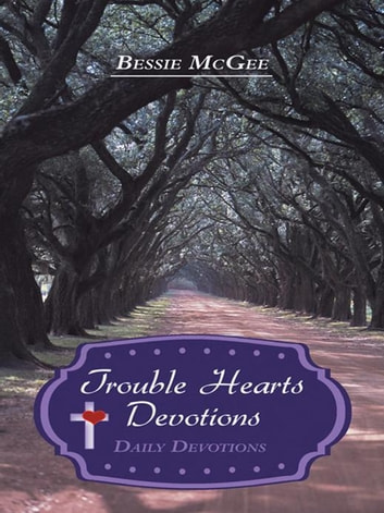 Trouble Hearts Devotions - Daily Devotions ebook by Bessie McGee