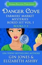Danger Cove Farmers' Market Mysteries Boxed Set (Books 1-3) ebook by Elizabeth Ashby, Gin Jones
