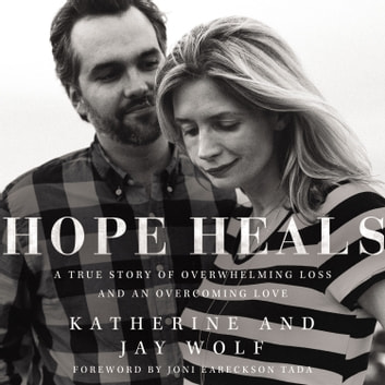 Hope Heals - A True Story of Overwhelming Loss and an Overcoming Love audiobook by Katherine Wolf,Jay Wolf