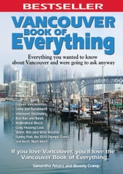 Vancouver Book of Everything - Everything You Wanted to Know About Vancouver and Were Going to Ask Anyway ebook by Samantha Amara