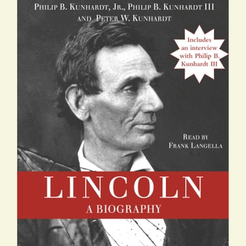 Lincoln - A Biography audiobook by Philip B. Kunhardt, Jr.,Philip B. Kunhardt, III,Peter W. Kunhardt
