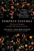 Perfect Figures - The Lore of Numbers and How We Learned to Count ebook by Bunny Crumpacker