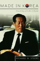 Made in Korea - Chung Ju Yung and the Rise of Hyundai ebook by Richard M. Steers